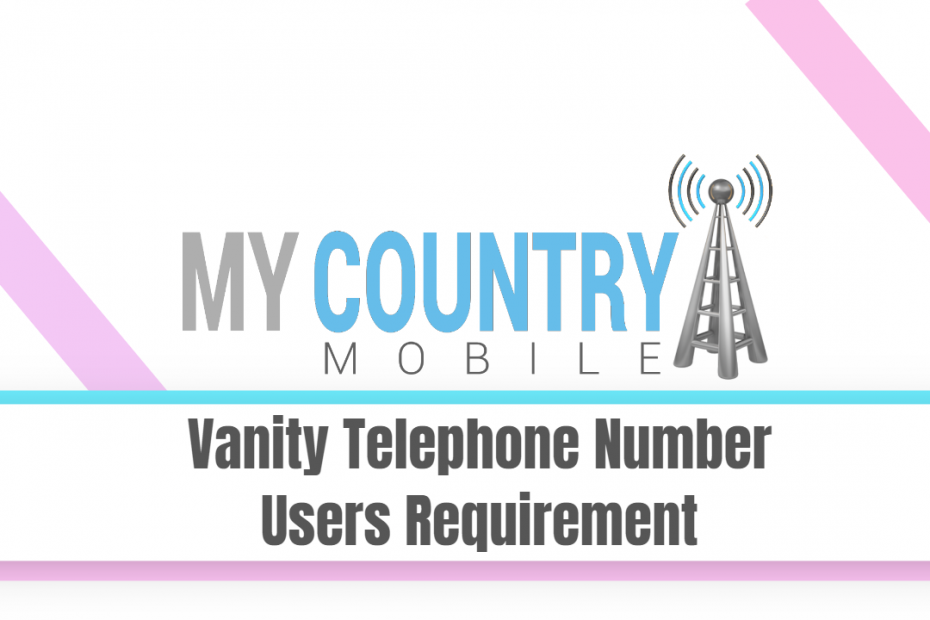 Vanity Telephone Number Users Requirement - My Country Mobile