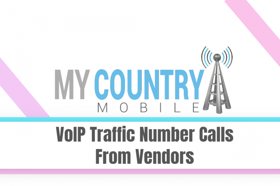VoIP Traffic Number Calls From Vendors - My Country Mobile