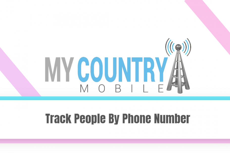 Track People By Phone Number - My Country Mobile