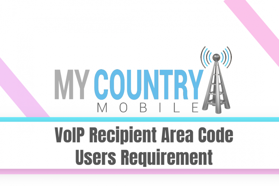 VoIP Recipient Area Code Users Requirement - My Country Mobile