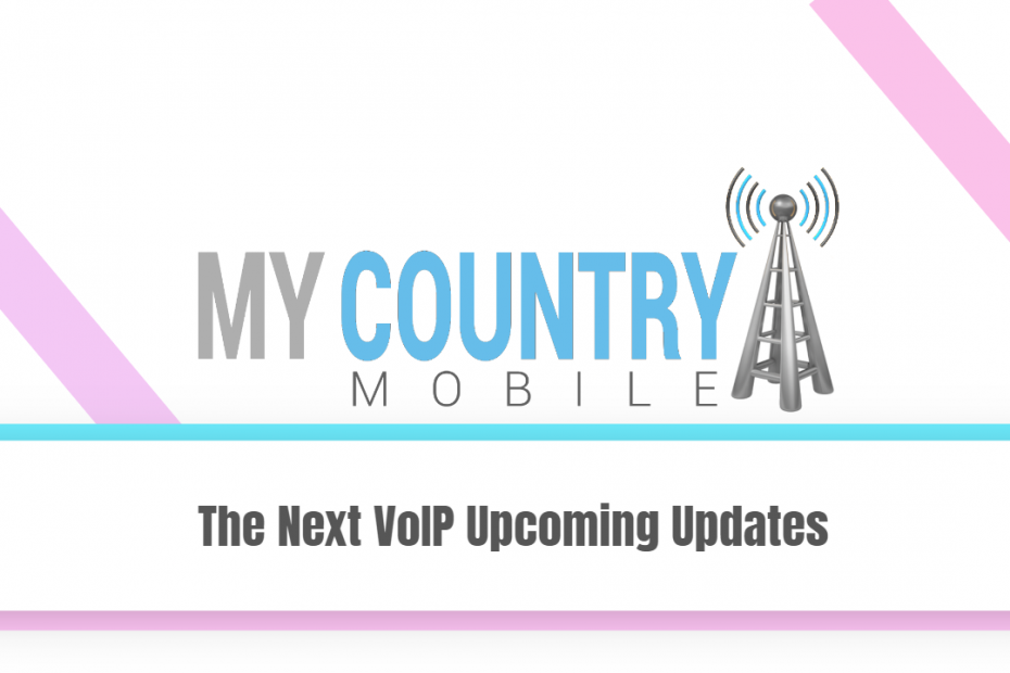 The Next VoIP Upcoming Updates - My Country Mobile