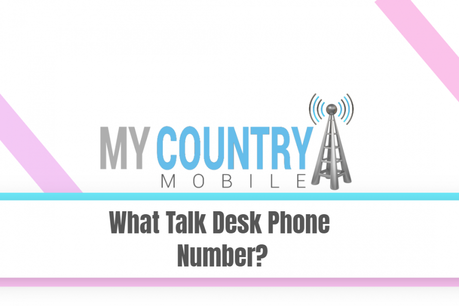 What Talk Desk Phone Number? - My Country Mobile