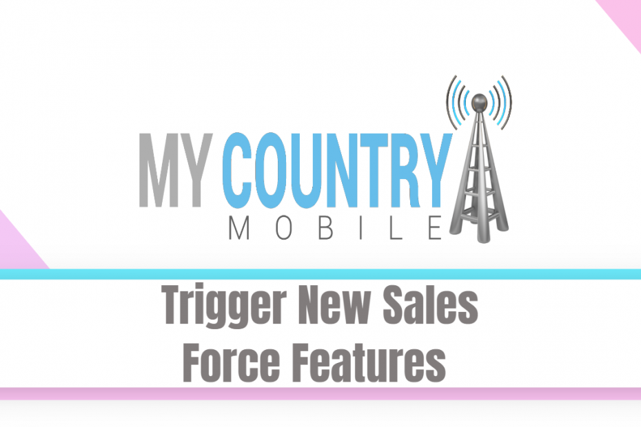 Trigger New Sales Force Features - My Country Mobile