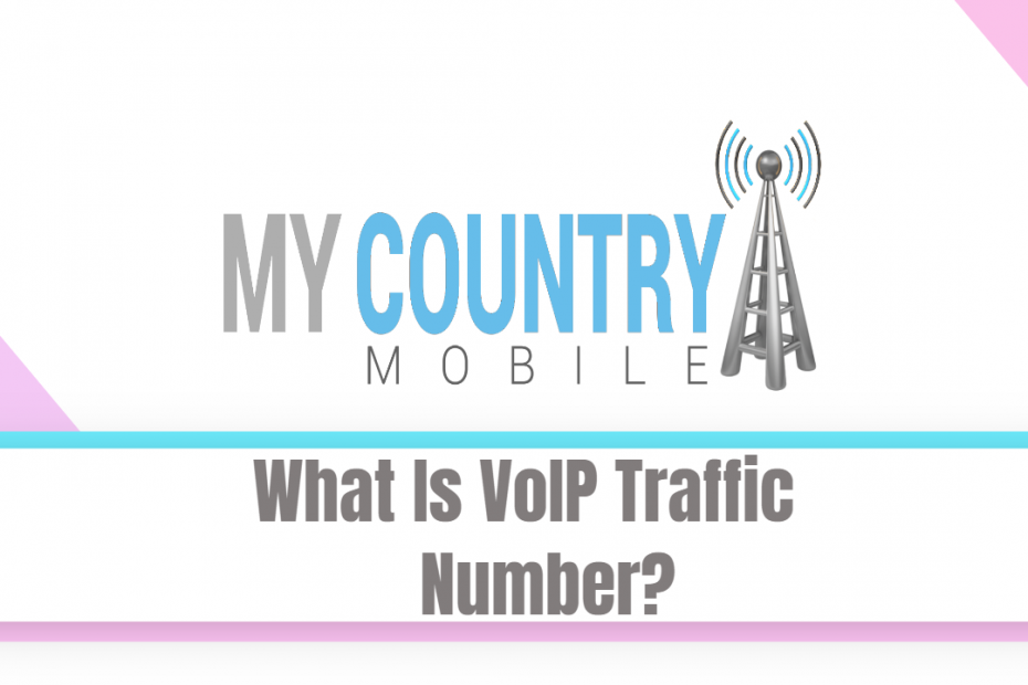 What Is VoIP Traffic Number? - My Country Mobile