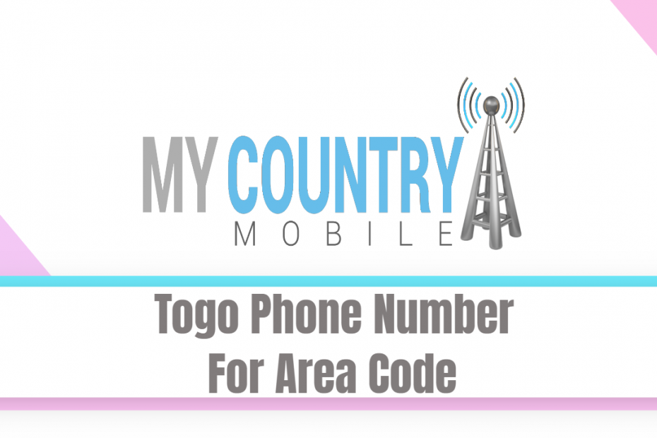 Togo Phone Number For Area Code - My Country Mobile