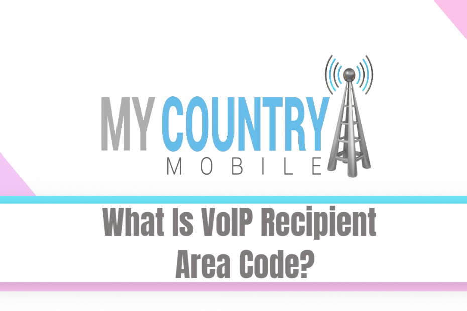 What Is VoIP Recipient Area Code? - My Country Mobile