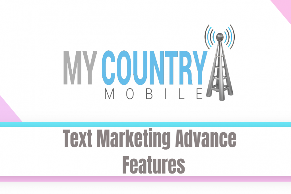 Text Marketing Advance Features - My Country Mobile