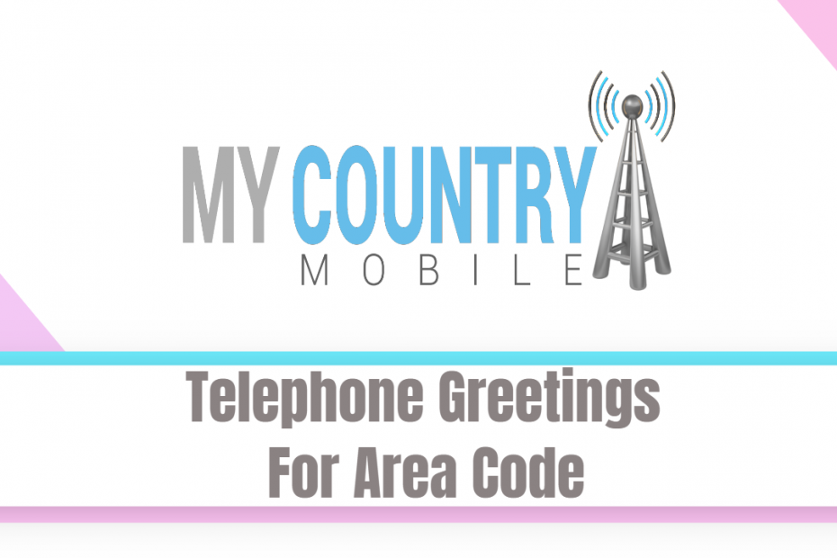 Telephone Greetings For Area Code - My Country Mobile