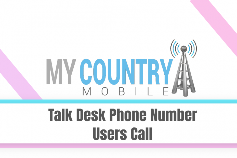 Talk Desk Phone Number Users Call - My Country Mobile