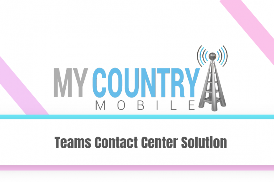 Teams Contact Center Solution - My Country Mobile