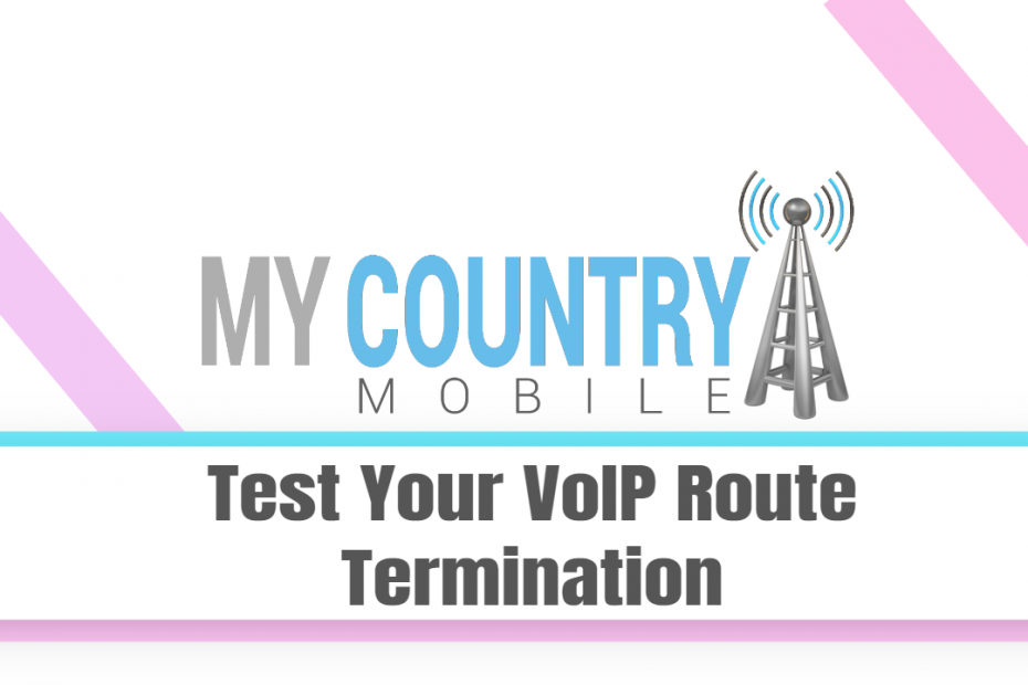 Test Your VoIP Route Termination - My Country Mobile